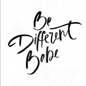 Be ✨ Different ✨ Babe ✨